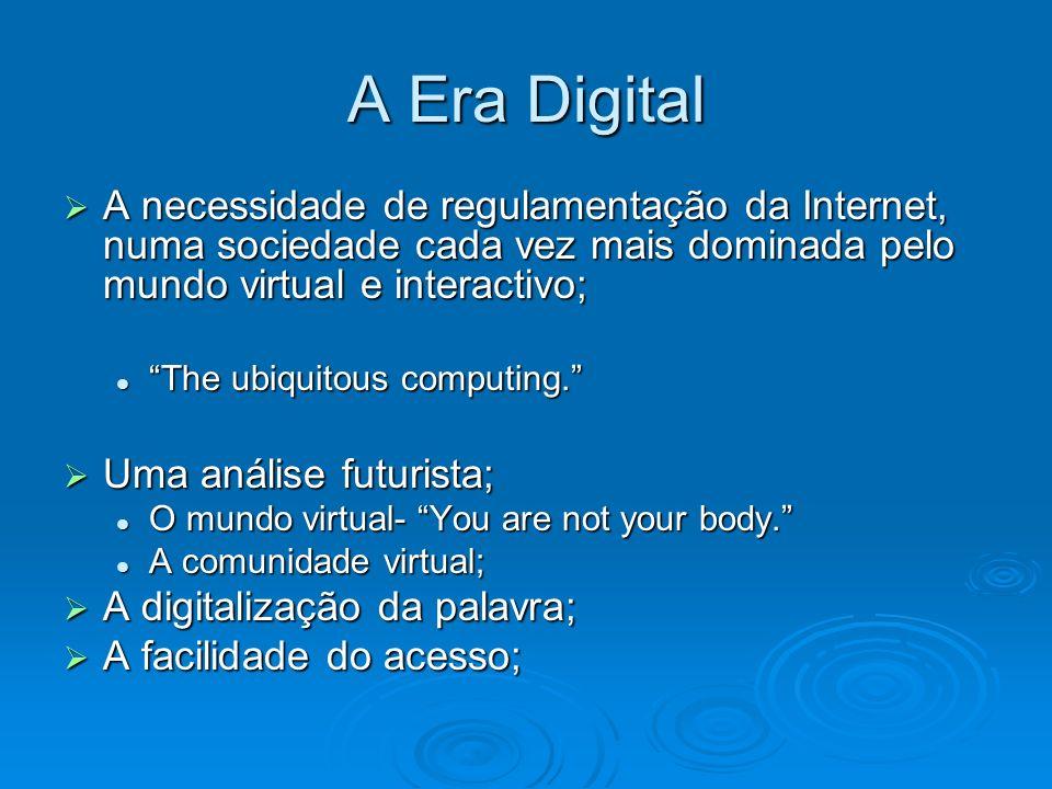 A Era Digital A necessidade de regulamentação da Internet, numa sociedade cada vez mais dominada pelo mundo virtual e interactivo; A necessidade de re