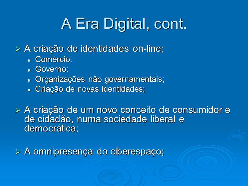 A Era Digital, cont. A criação de identidades on-line; A criação de identidades on-line; Comércio; Comércio; Governo; Governo; Organizações não govern