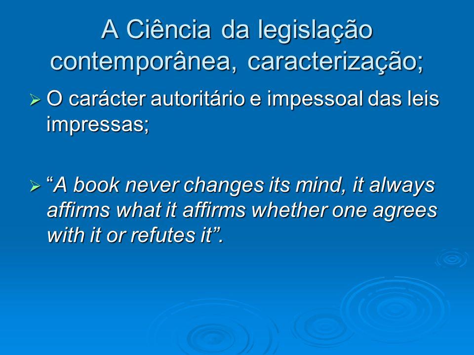 A Ciência da legislação contemporânea, caracterização; O carácter autoritário e impessoal das leis impressas; O carácter autoritário e impessoal das l