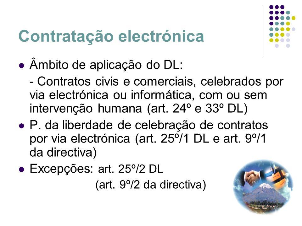 Contratação electrónica Âmbito de aplicação do DL: - Contratos civis e comerciais, celebrados por via electrónica ou informática, com ou sem intervenç