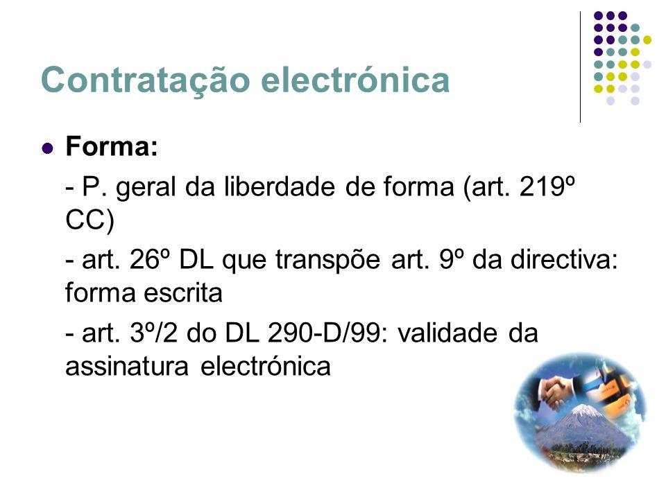 Contratação electrónica Forma: - P. geral da liberdade de forma (art. 219º CC) - art. 26º DL que transpõe art. 9º da directiva: forma escrita - art. 3