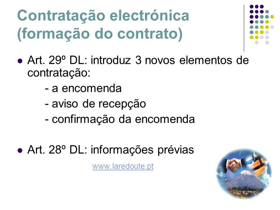 Contratação electrónica (formação do contrato) Art. 29º DL: introduz 3 novos elementos de contratação: - a encomenda - aviso de recepção - confirmação