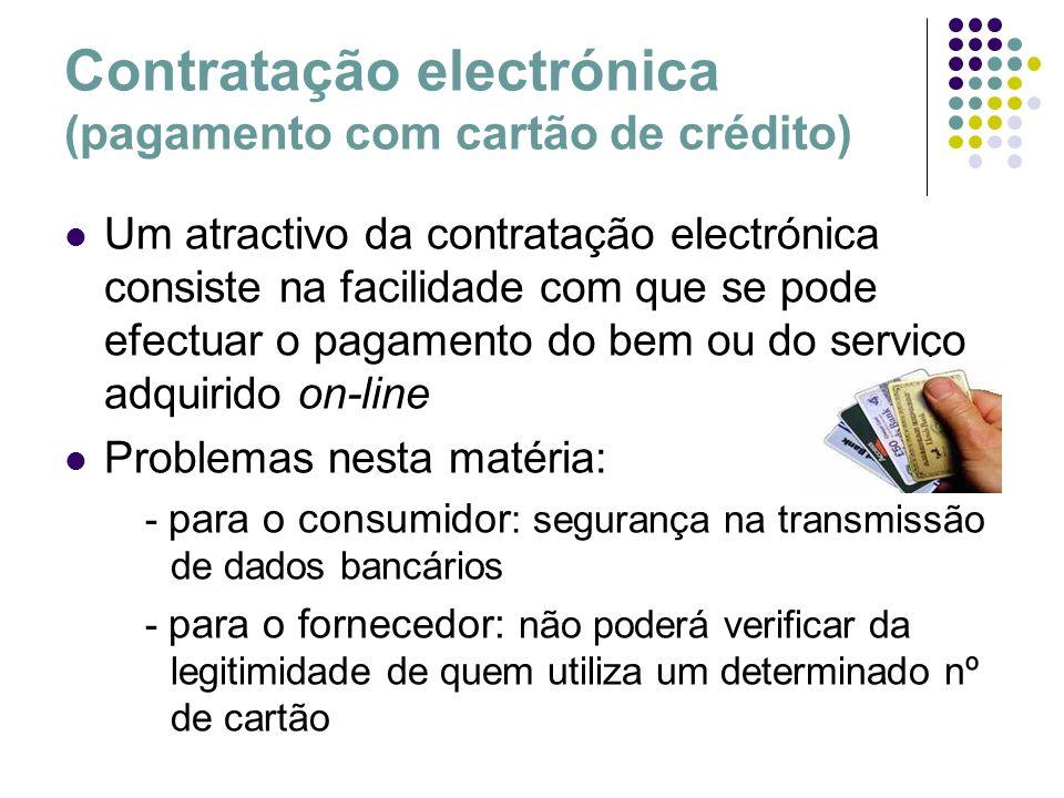 Contratação electrónica (pagamento com cartão de crédito) Um atractivo da contratação electrónica consiste na facilidade com que se pode efectuar o pa