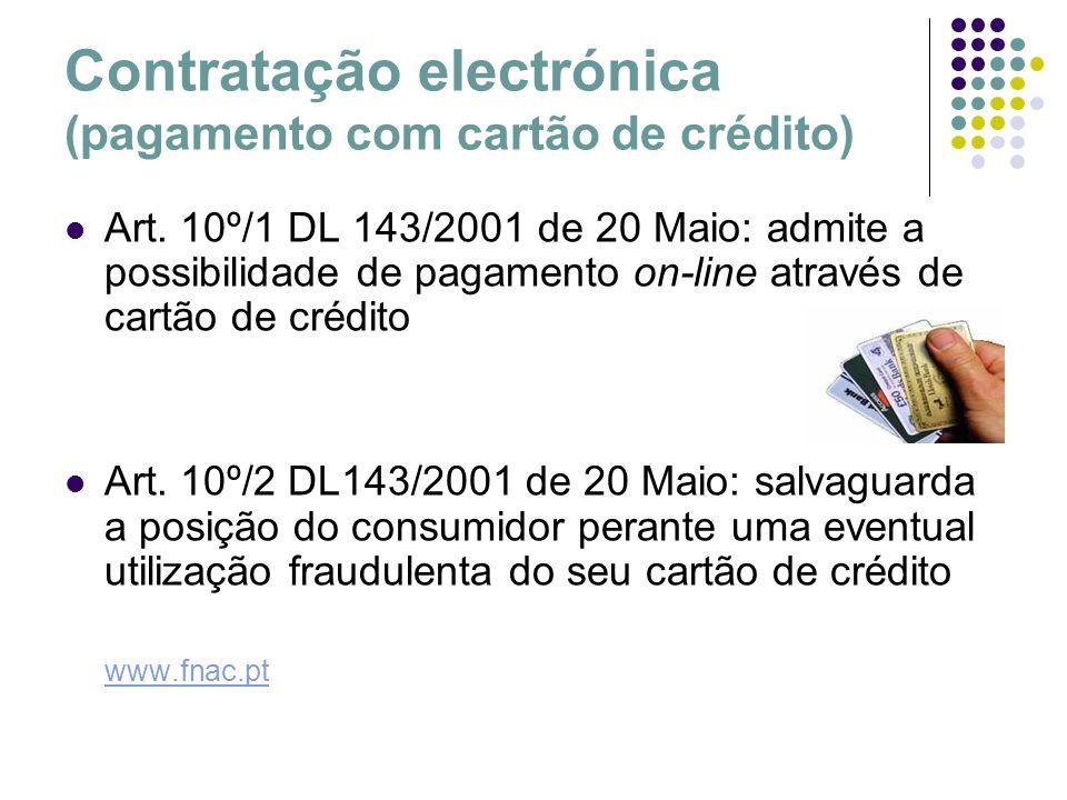 Contratação electrónica (pagamento com cartão de crédito) Art. 10º/1 DL 143/2001 de 20 Maio: admite a possibilidade de pagamento on-line através de ca