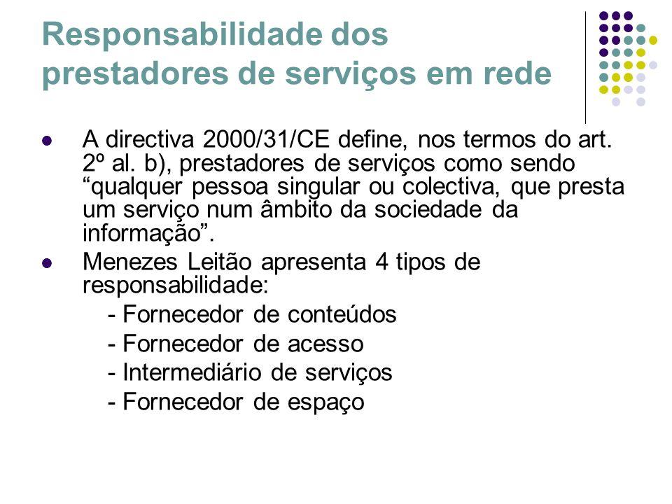 Responsabilidade dos prestadores de serviços em rede A directiva 2000/31/CE define, nos termos do art. 2º al. b), prestadores de serviços como sendo q
