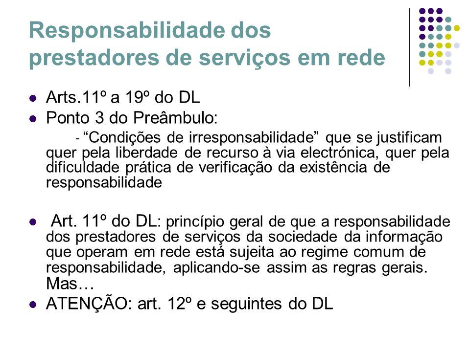 Responsabilidade dos prestadores de serviços em rede Arts.11º a 19º do DL Ponto 3 do Preâmbulo: - Condições de irresponsabilidade que se justificam qu