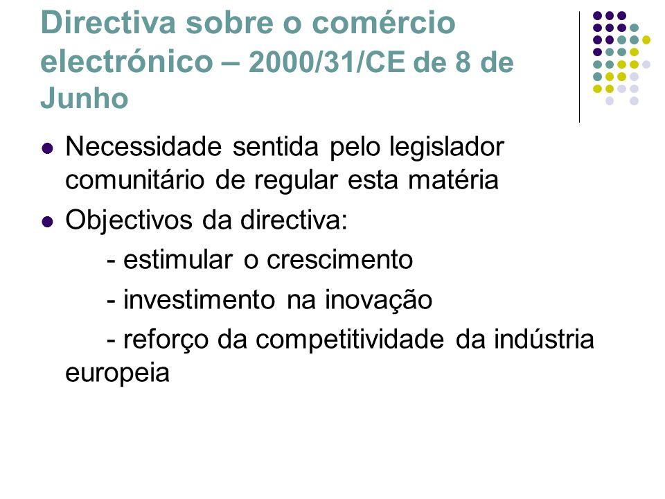 Directiva sobre o comércio electrónico – 2000/31/CE de 8 de Junho Necessidade sentida pelo legislador comunitário de regular esta matéria Objectivos d