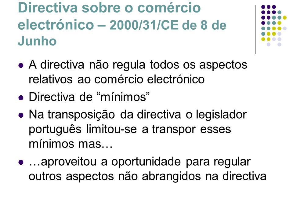 Directiva sobre o comércio electrónico – 2000/31/CE de 8 de Junho A directiva não regula todos os aspectos relativos ao comércio electrónico Directiva