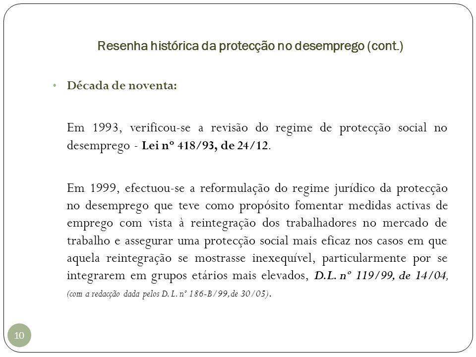 Resenha histórica da protecção no desemprego (cont.) 10 Década de noventa: Em 1993, verificou-se a revisão do regime de protecção social no desemprego
