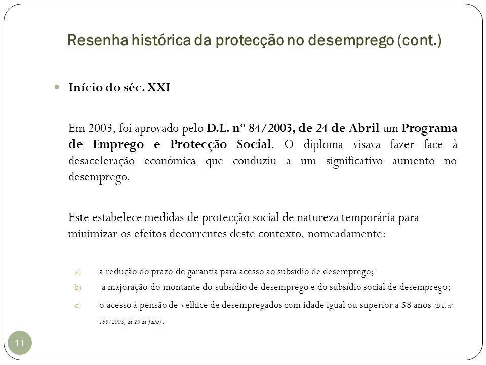 Resenha histórica da protecção no desemprego (cont.) 11 Início do séc. XXI Em 2003, foi aprovado pelo D.L. nº 84/2003, de 24 de Abril um Programa de E