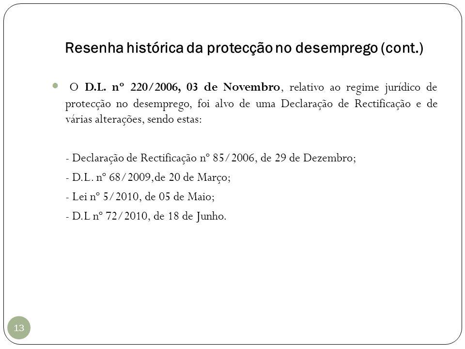 Resenha histórica da protecção no desemprego (cont.) 13 O D.L. nº 220/2006, 03 de Novembro, relativo ao regime jurídico de protecção no desemprego, fo