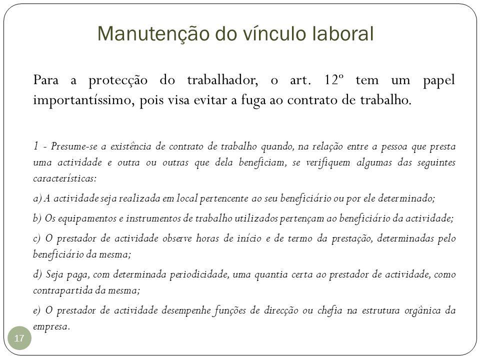 Manutenção do vínculo laboral 17 Para a protecção do trabalhador, o art. 12º tem um papel importantíssimo, pois visa evitar a fuga ao contrato de trab