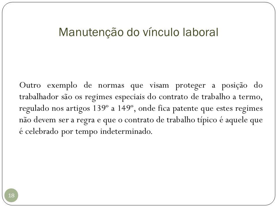 Manutenção do vínculo laboral 18 Outro exemplo de normas que visam proteger a posição do trabalhador são os regimes especiais do contrato de trabalho