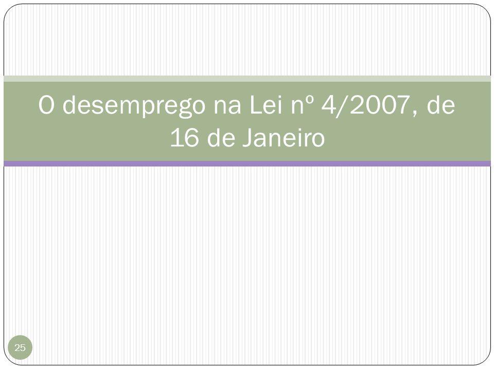 25 O desemprego na Lei nº 4/2007, de 16 de Janeiro