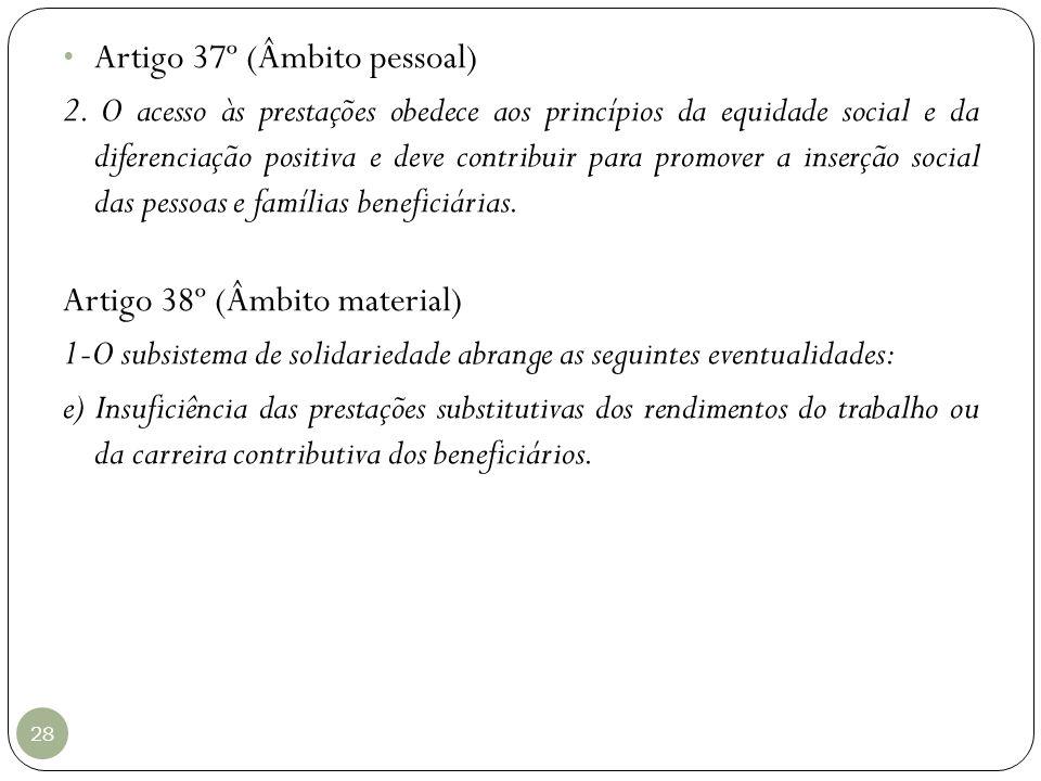 28 Artigo 37º (Âmbito pessoal) 2. O acesso às prestações obedece aos princípios da equidade social e da diferenciação positiva e deve contribuir para