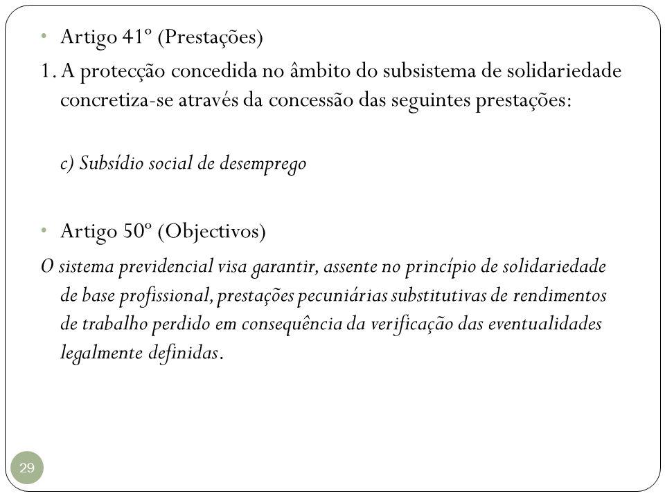 29 Artigo 41º (Prestações) 1. A protecção concedida no âmbito do subsistema de solidariedade concretiza-se através da concessão das seguintes prestaçõ