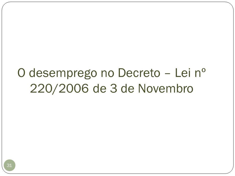 O desemprego no Decreto – Lei nº 220/2006 de 3 de Novembro 31