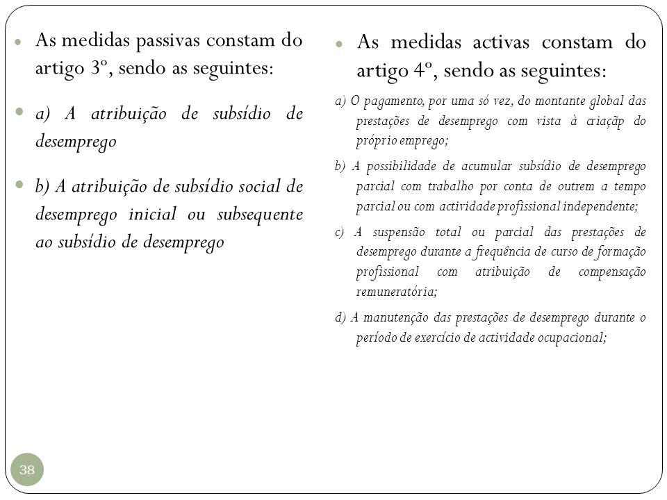 38 As medidas passivas constam do artigo 3º, sendo as seguintes: a) A atribuição de subsídio de desemprego b) A atribuição de subsídio social de desem