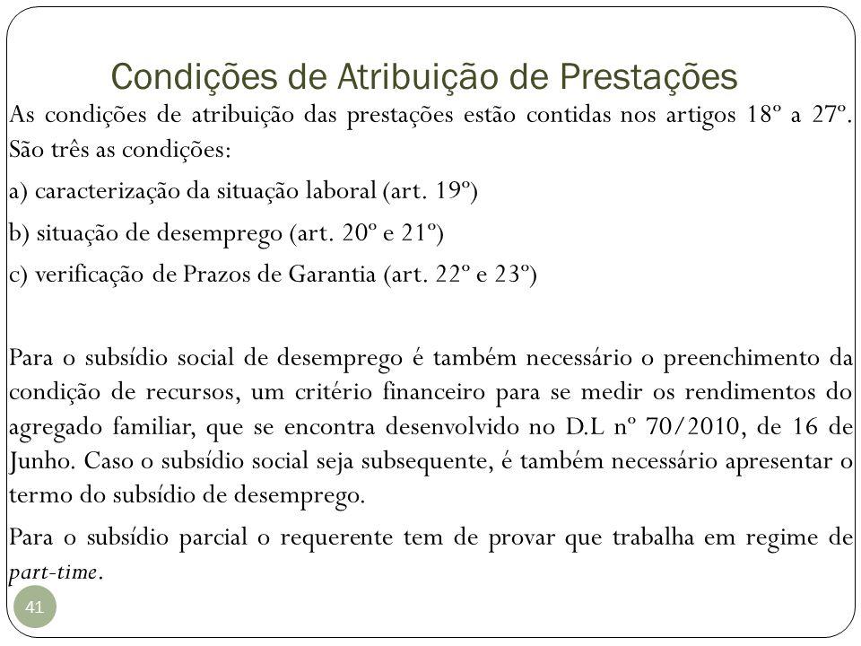 Condições de Atribuição de Prestações 41 As condições de atribuição das prestações estão contidas nos artigos 18º a 27º. São três as condições: a) car