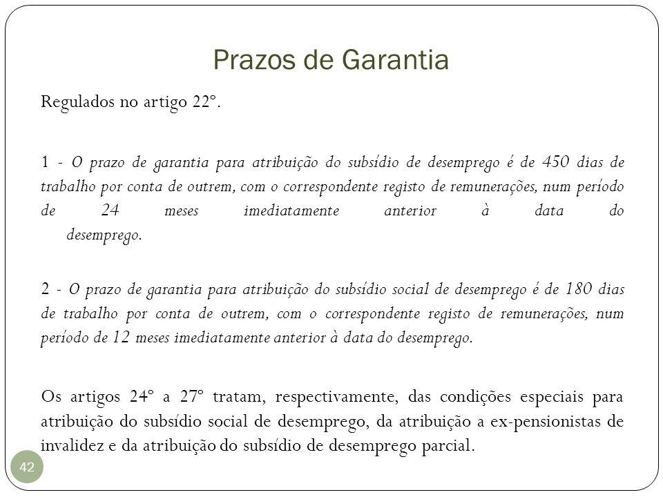 Prazos de Garantia 42 Regulados no artigo 22º. 1 - O prazo de garantia para atribuição do subsídio de desemprego é de 450 dias de trabalho por conta d