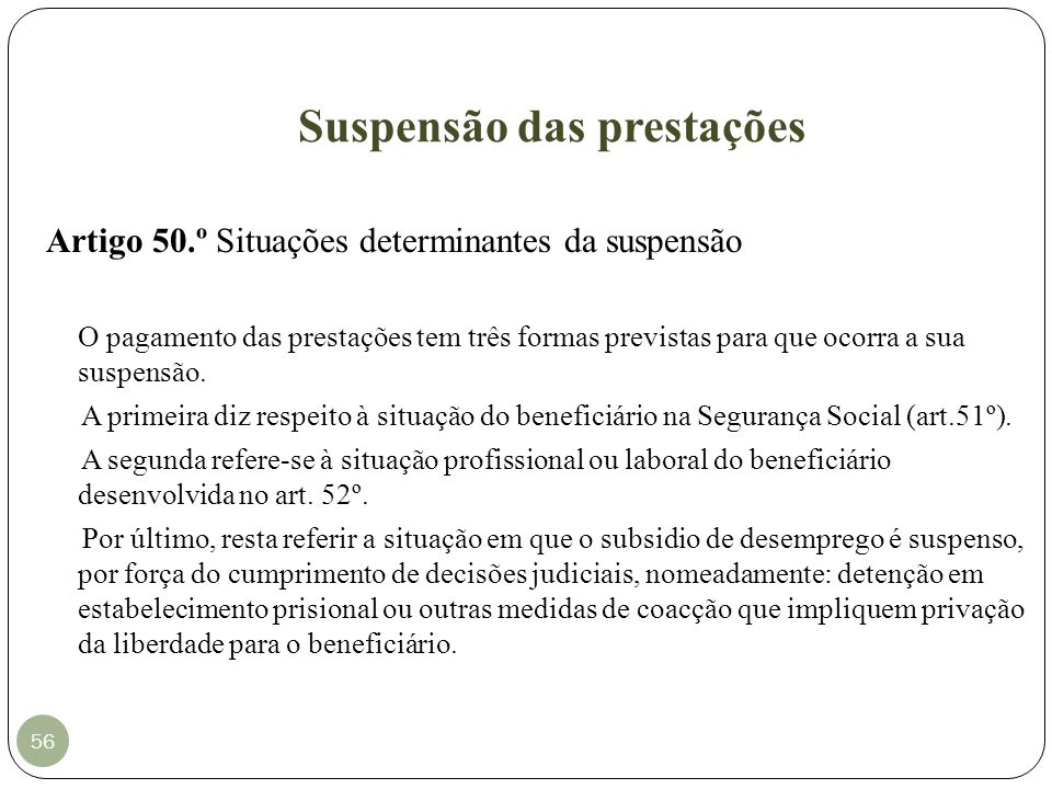 Suspensão das prestações 56 Artigo 50.º Situações determinantes da suspensão O pagamento das prestações tem três formas previstas para que ocorra a su