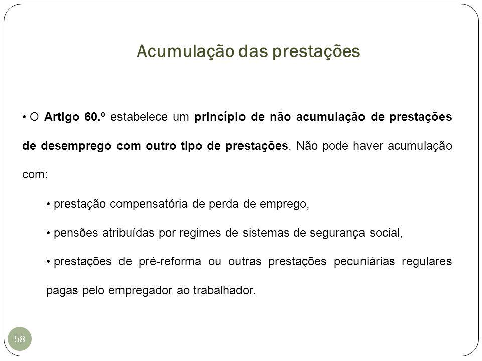 O Artigo 60.º estabelece um princípio de não acumulação de prestações de desemprego com outro tipo de prestações. Não pode haver acumulação com: prest