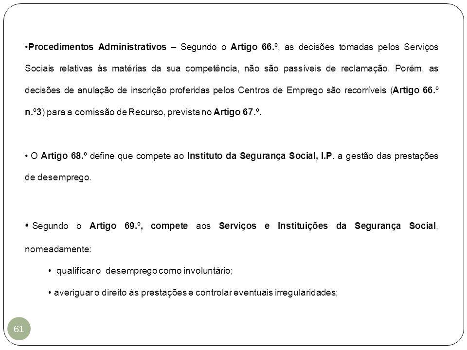 Procedimentos Administrativos – Segundo o Artigo 66.º, as decisões tomadas pelos Serviços Sociais relativas às matérias da sua competência, não são pa