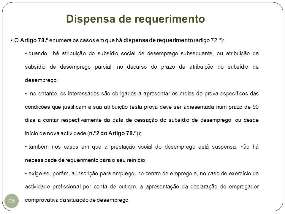 O Artigo 78.º enumera os casos em que há dispensa de requerimento (artigo 72.º): quando há atribuição do subsídio social de desemprego subsequente, ou