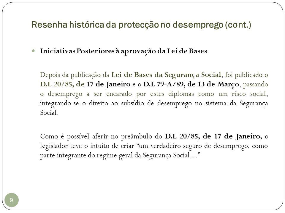 Resenha histórica da protecção no desemprego (cont.) 9 Iniciativas Posteriores à aprovação da Lei de Bases Depois da publicação da Lei de Bases da Seg