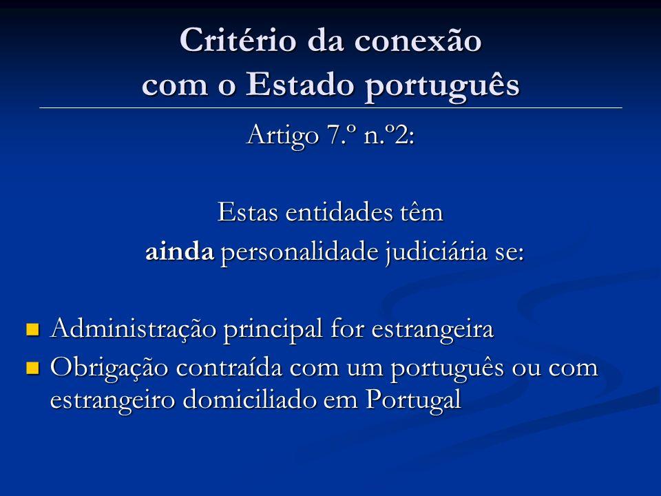 Critério da conexão com o Estado português Artigo 7.º n.º2: Estas entidades têm ainda personalidade judiciária se: ainda personalidade judiciária se: