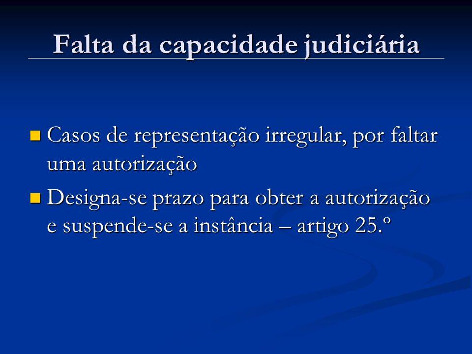 Falta da capacidade judiciária Casos de representação irregular, por faltar uma autorização Casos de representação irregular, por faltar uma autorizaç