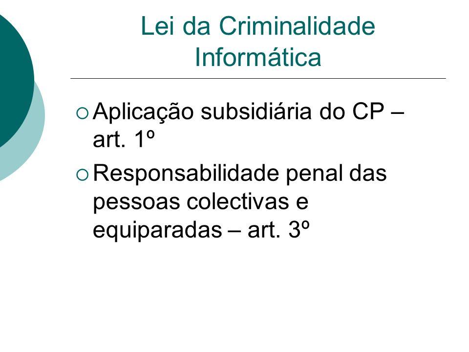 Lei da Criminalidade Informática Aplicação subsidiária do CP – art. 1º Responsabilidade penal das pessoas colectivas e equiparadas – art. 3º