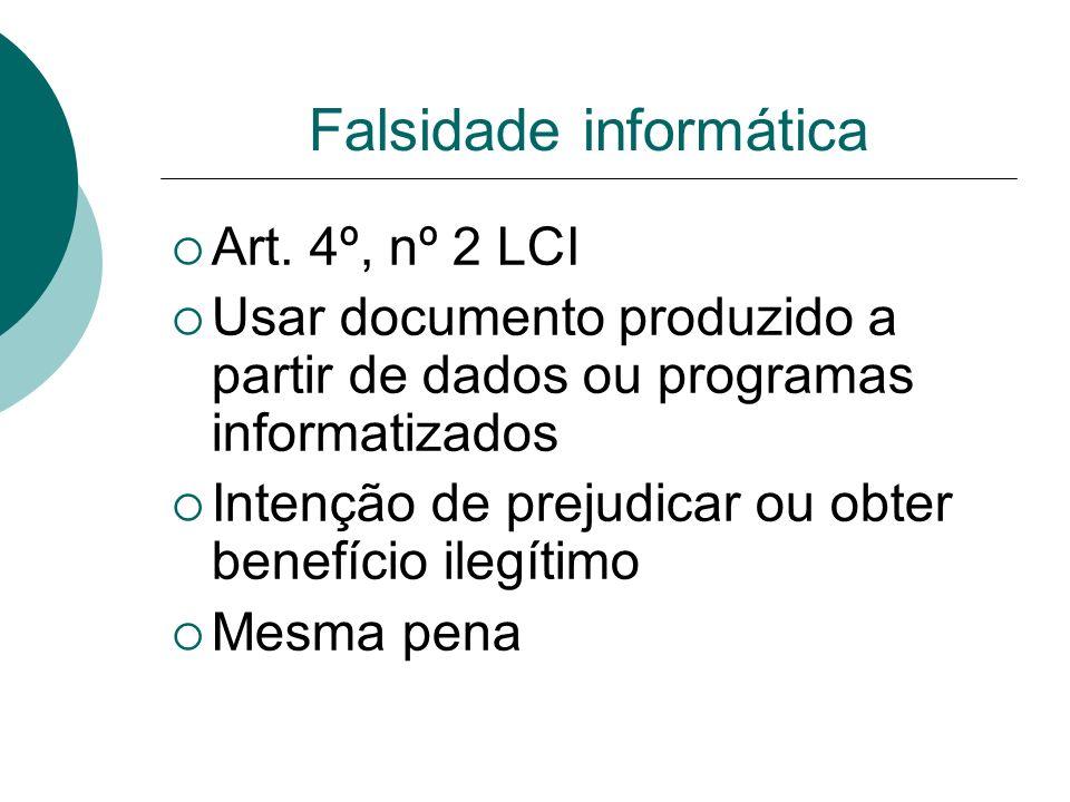 Falsidade informática Art. 4º, nº 2 LCI Usar documento produzido a partir de dados ou programas informatizados Intenção de prejudicar ou obter benefíc