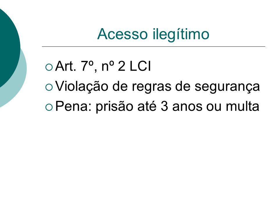 Acesso ilegítimo Art. 7º, nº 2 LCI Violação de regras de segurança Pena: prisão até 3 anos ou multa
