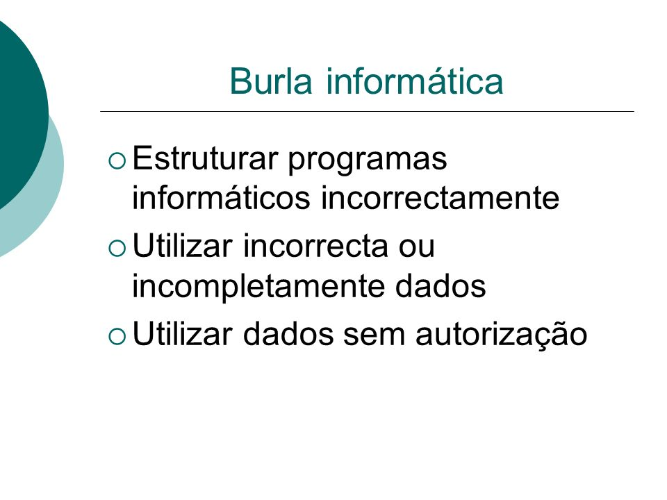 Burla informática Intervir por qualquer outro modo não autorizado no processamento Pena: prisão até 3 anos ou multa