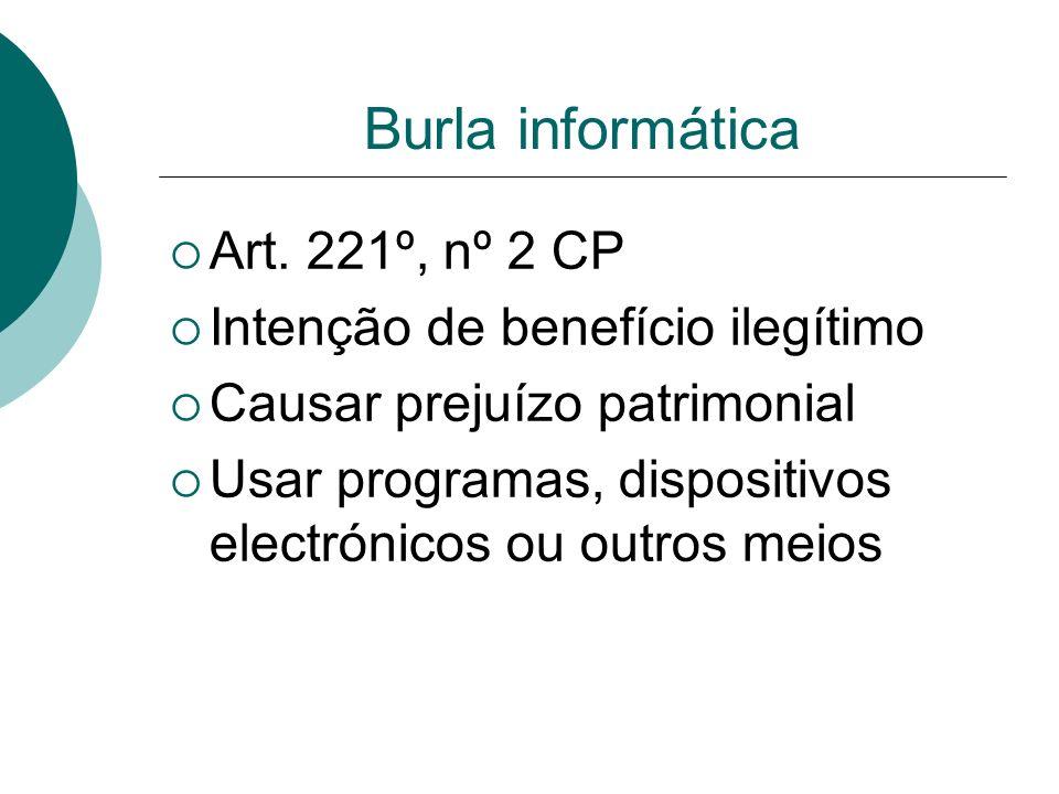 Burla informática Art. 221º, nº 2 CP Intenção de benefício ilegítimo Causar prejuízo patrimonial Usar programas, dispositivos electrónicos ou outros m