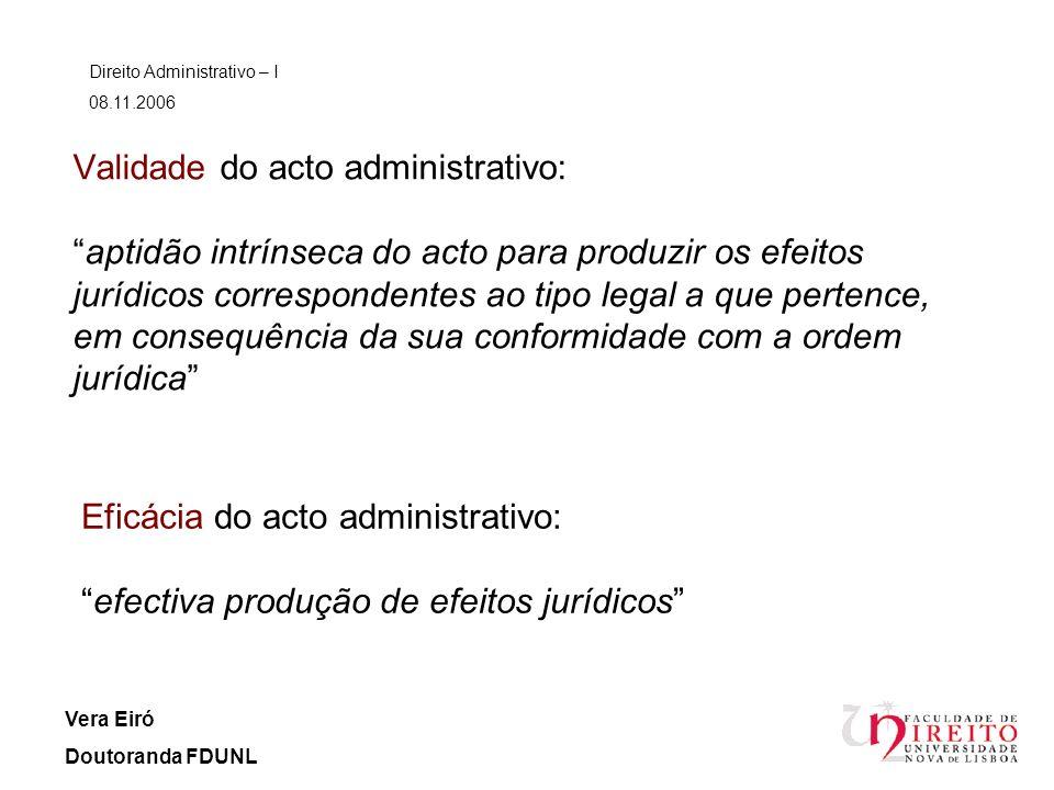 Validade do acto administrativo:aptidão intrínseca do acto para produzir os efeitos jurídicos correspondentes ao tipo legal a que pertence, em consequ