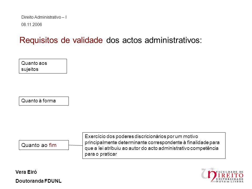 Requisitos de validade dos actos administrativos: Direito Administrativo – I 08.11.2006 Vera Eiró Doutoranda FDUNL Quanto aos sujeitos Quanto à forma