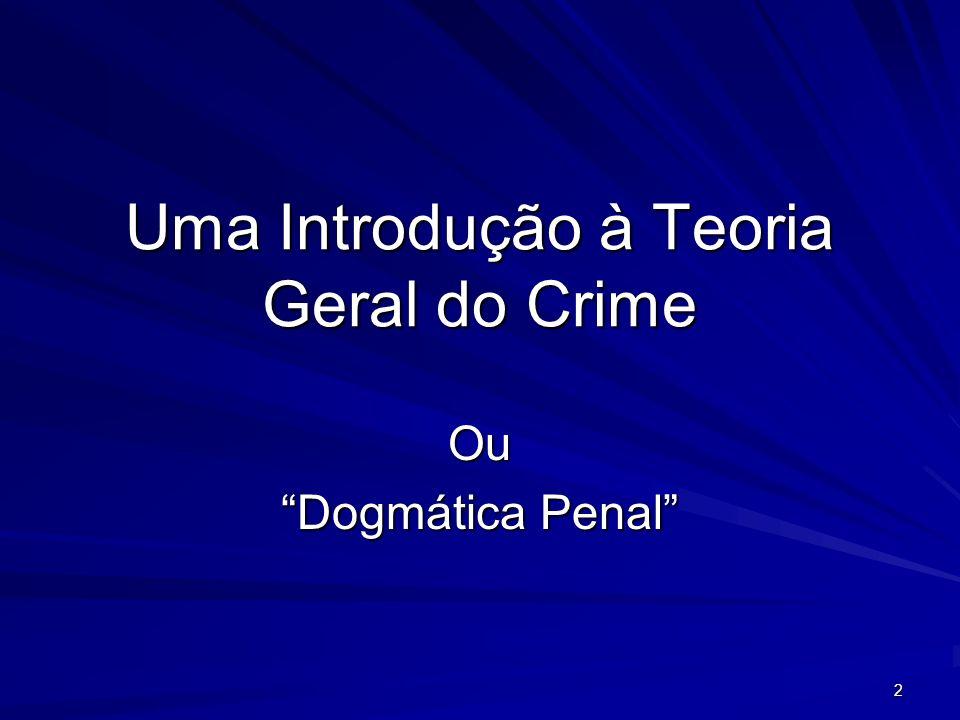 2 Uma Introdução à Teoria Geral do Crime Ou Dogmática Penal