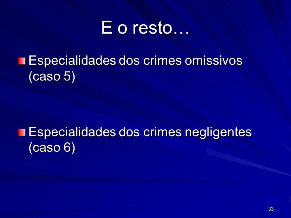 33 E o resto… Especialidades dos crimes omissivos (caso 5) Especialidades dos crimes negligentes (caso 6)