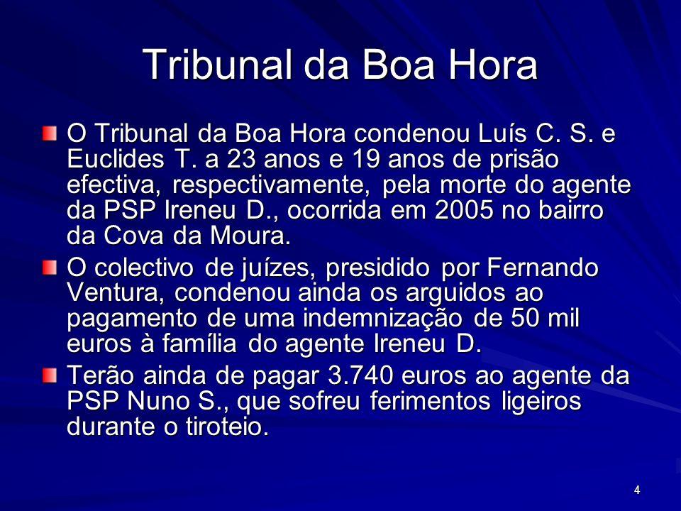 4 Tribunal da Boa Hora O Tribunal da Boa Hora condenou Luís C. S. e Euclides T. a 23 anos e 19 anos de prisão efectiva, respectivamente, pela morte do