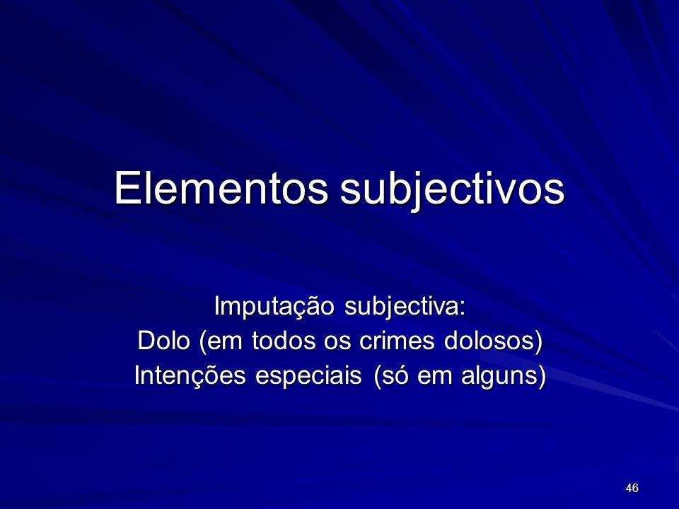 46 Elementos subjectivos Imputação subjectiva: Dolo (em todos os crimes dolosos) Intenções especiais (só em alguns)