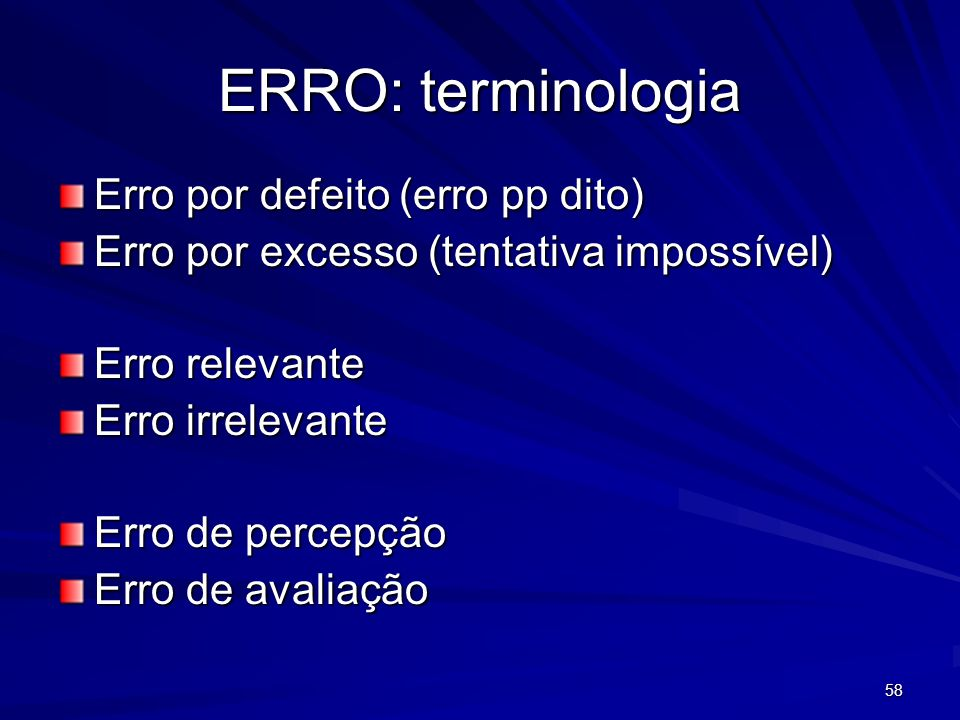 58 ERRO: terminologia Erro por defeito (erro pp dito) Erro por excesso (tentativa impossível) Erro relevante Erro irrelevante Erro de percepção Erro d