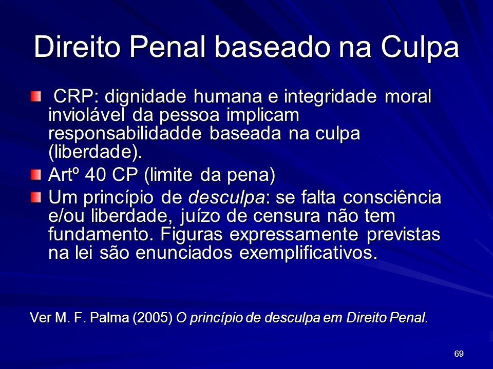 69 Direito Penal baseado na Culpa CRP: dignidade humana e integridade moral inviolável da pessoa implicam responsabilidadde baseada na culpa (liberdad