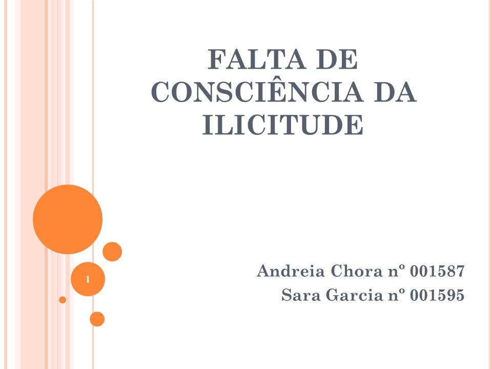 FALTA DE CONSCIÊNCIA DA ILICITUDE Andreia Chora nº 001587 Sara Garcia nº 001595 1