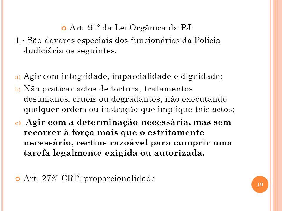 Art. 91º da Lei Orgânica da PJ: 1 - São deveres especiais dos funcionários da Polícia Judiciária os seguintes: a) Agir com integridade, imparcialidade
