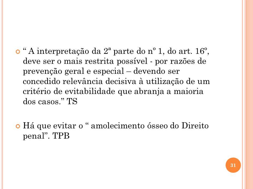 A interpretação da 2ª parte do nº 1, do art. 16º, deve ser o mais restrita possível - por razões de prevenção geral e especial – devendo ser concedido