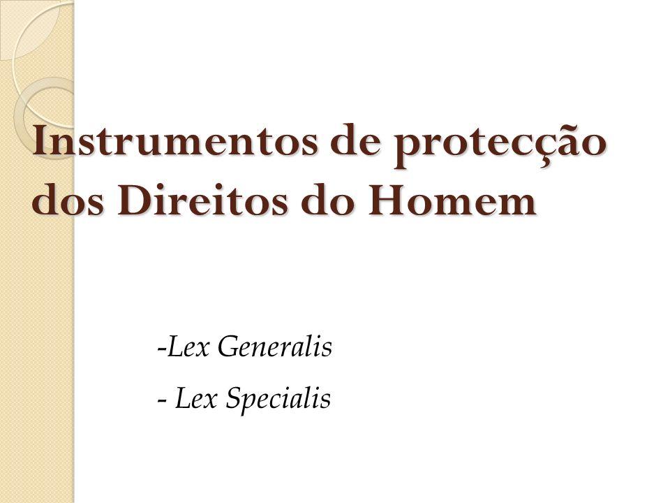 Instrumentos de protecção dos Direitos do Homem - Lex Generalis - Lex Specialis