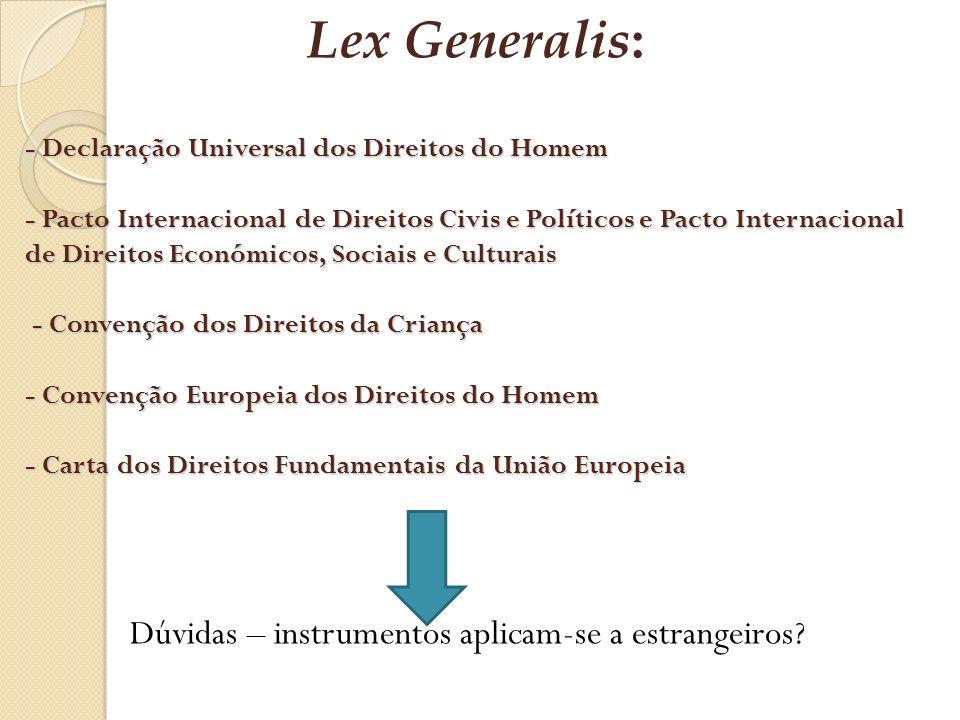 - Declaração Universal dos Direitos do Homem - Pacto Internacional de Direitos Civis e Políticos e Pacto Internacional de Direitos Económicos, Sociais
