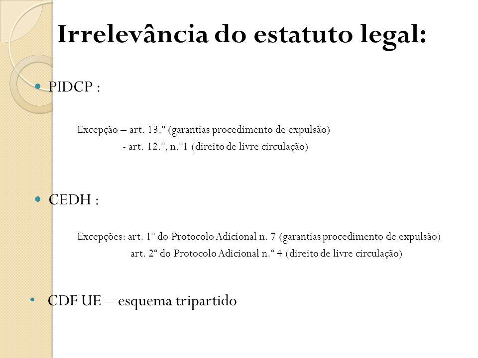 Irrelevância do estatuto legal: PIDCP : Excepção – art. 13.º (garantias procedimento de expulsão) - art. 12.º, n.º1 (direito de livre circulação) CEDH